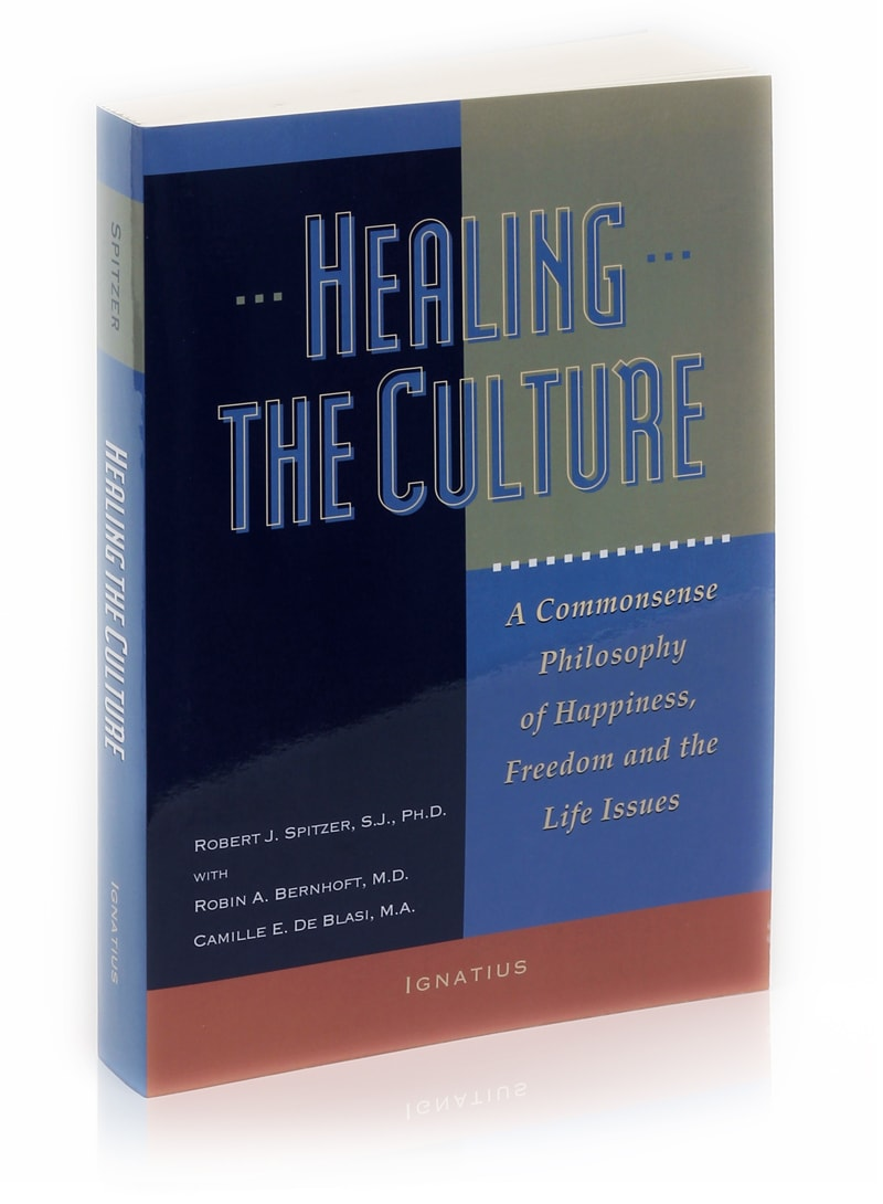 Healing The Culture: A Commonsense Philosophy of Happiness, Freedom and the Life Issues